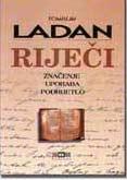 Tomislav Ladan, Riječi. Značenje, uporaba, podrijetlo, ABC naklada, Zagreb, 2000, XXIV + 1110 str.